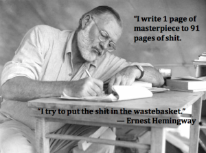 """I write one page of masterpiece to ninety-one pages of shit. I try to put the shit in the wastebasket."" – Hemingway, to F. Scott Fitzgerald in 1934."