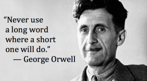 Never use a long word where a short one will do. – George Orwell