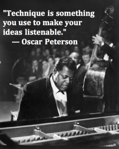 """Technique is something you use to make your ideas listenable."" – Oscar Peterson"